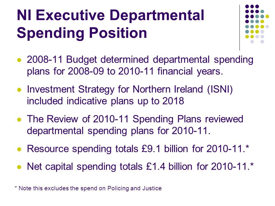 NI Executive Departmental Spending Position 2008-11 Budget determined departmental spending plans for 2008-09 to 2010-11 financial years.