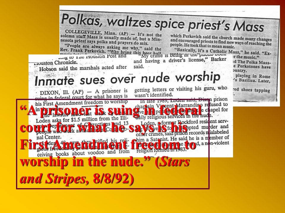 A prisoner is suing in federal court for what he says is his First Amendment freedom to worship in the nude. (Stars and Stripes, 8/8/92)
