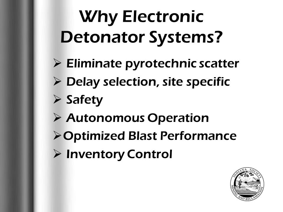  Eliminate pyrotechnic scatter  Delay selection, site specific  Safety  Optimized Blast Performance Why Electronic Detonator Systems? Vibration Co