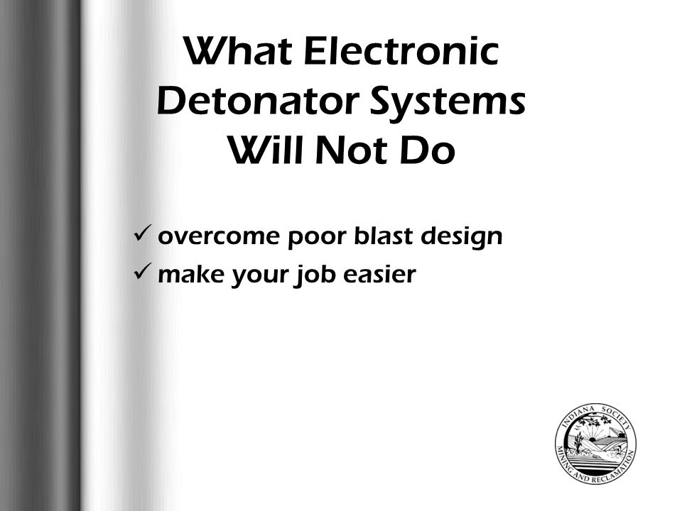  Eliminate pyrotechnic scatter  Delay selection, site specific  Safety  Autonomous Operation Optimized Blast Performance  Inventory Control Why