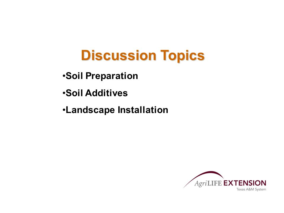 Discussion Topics Soil Preparation Soil Additives Landscape Installation