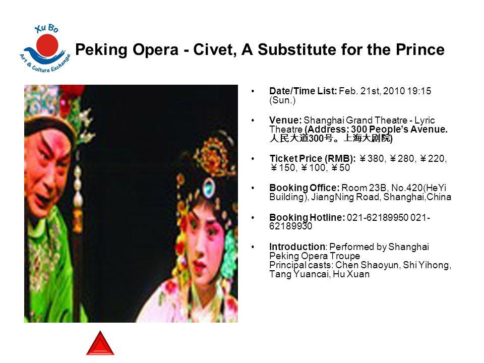 Peking Opera - Civet, A Substitute for the Prince Date/Time List: Feb. 21st, 2010 19:15 (Sun.) Venue: Shanghai Grand Theatre - Lyric Theatre (Address: