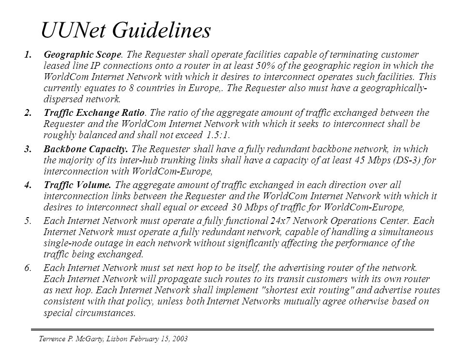 Terrence P. McGarty, Lisbon February 15, 2003 UUNet Guidelines 1.Geographic Scope.