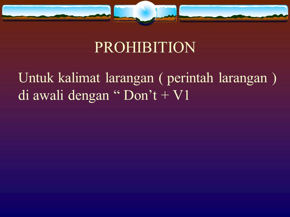 "PROHIBITION Untuk kalimat larangan ( perintah larangan ) di awali dengan "" Don't + V1"