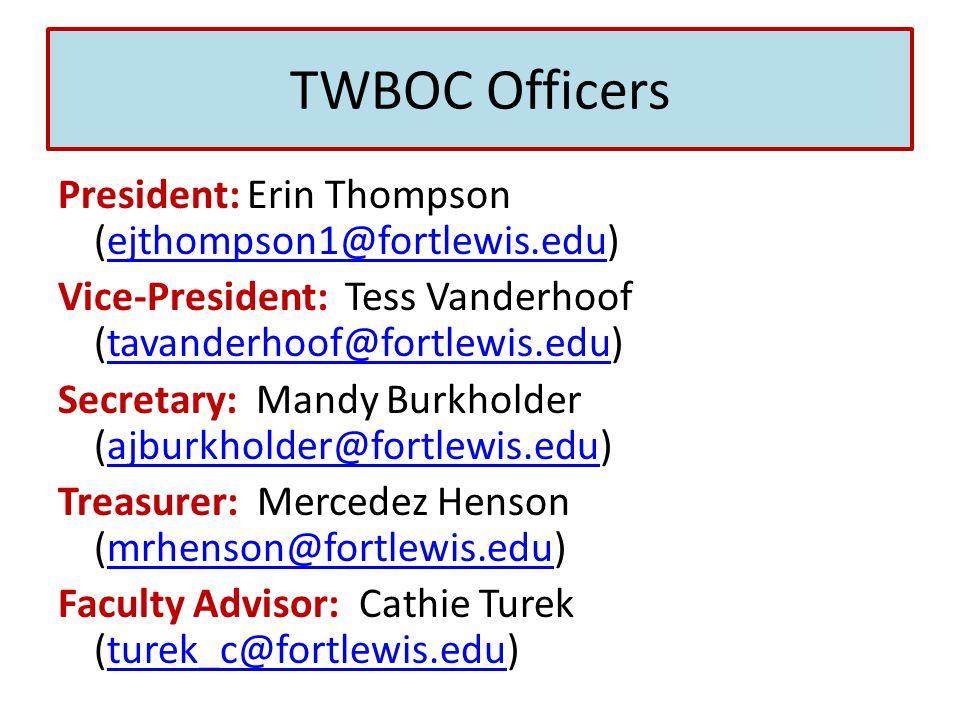 TWBOC Officers President: Erin Thompson (ejthompson1@fortlewis.edu)ejthompson1@fortlewis.edu Vice-President: Tess Vanderhoof (tavanderhoof@fortlewis.e