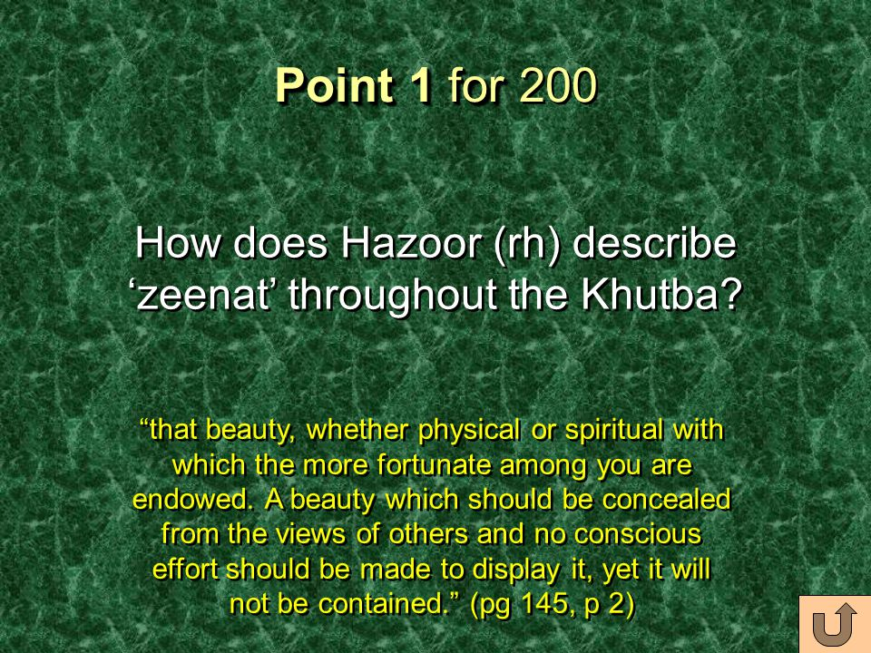 Point 1 for Point 1 for 200 How does Hazoor (rh) describe 'zeenat' throughout the Khutba.