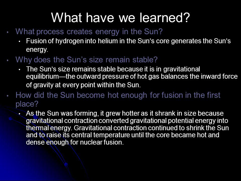 What have we learned.What process creates energy in the Sun.