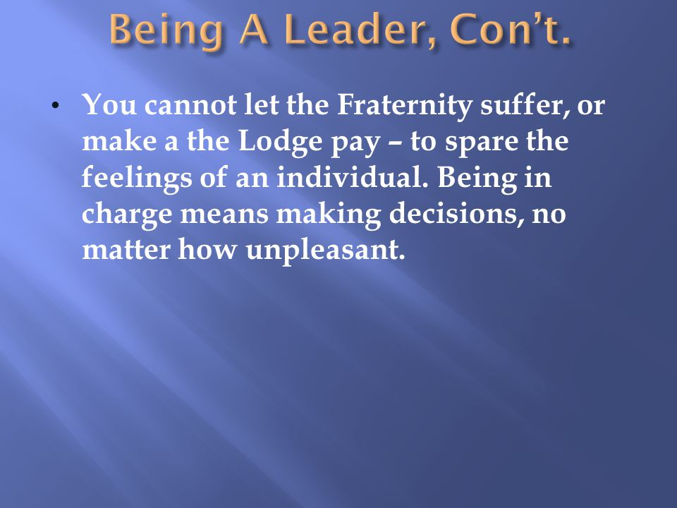 You cannot let the Fraternity suffer, or make a the Lodge pay – to spare the feelings of an individual.