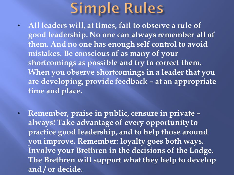 All leaders will, at times, fail to observe a rule of good leadership.