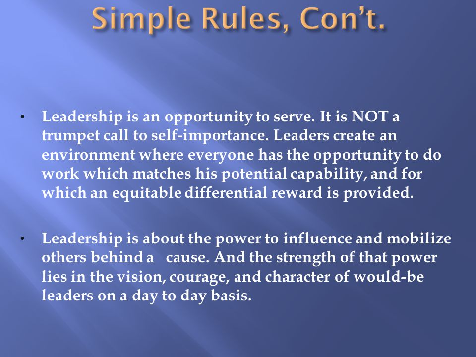 Leadership is an opportunity to serve.It is NOT a trumpet call to self-importance.
