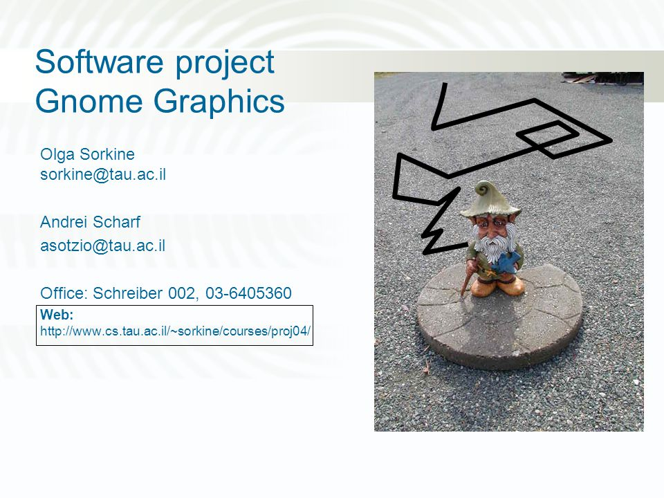 GNOME Graphics Canvas: rectangle of size n x m Coordinate system: origin (0,0) is on the canvas in the lower left corner Position of gnome is in floating point (5.5, 17.06).