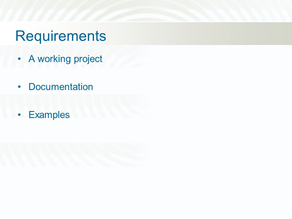 Requirements A working project Documentation Examples