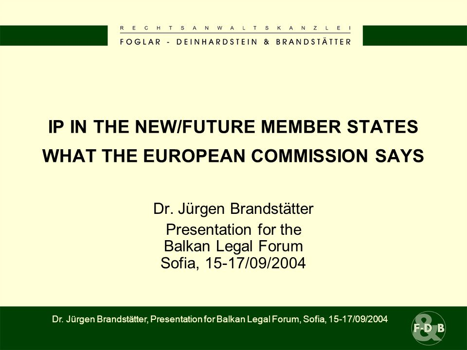 IP IN THE NEW/FUTURE MEMBER STATES WHAT THE EUROPEAN COMMISSION SAYS Dr.