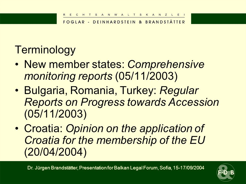 Terminology New member states: Comprehensive monitoring reports (05/11/2003) Bulgaria, Romania, Turkey: Regular Reports on Progress towards Accession (05/11/2003) Croatia: Opinion on the application of Croatia for the membership of the EU (20/04/2004) Dr.
