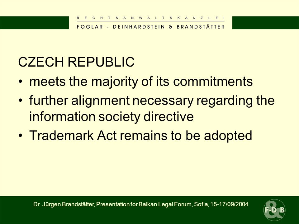 CZECH REPUBLIC meets the majority of its commitments further alignment necessary regarding the information society directive Trademark Act remains to be adopted Dr.