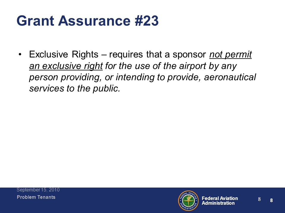 19 Federal Aviation Administration Problem Tenants September 15, 2010 19 Airport Responsibilities In a case like this, the airport sponsor has the responsibility to make sure that they have adequate minimum standards for commercial activities.