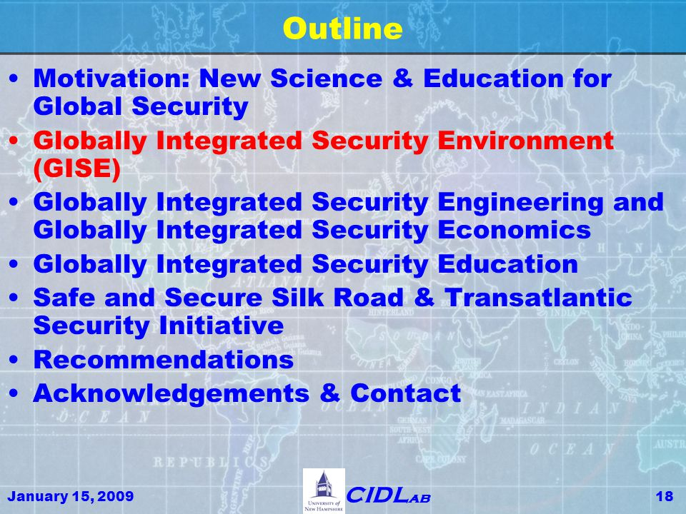 January 15, 200918 CIDL ab Outline Motivation: New Science & Education for Global Security Globally Integrated Security Environment (GISE) Globally In