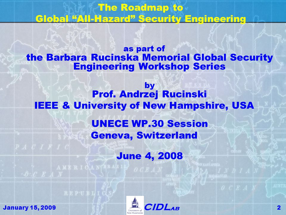 """January 15, 20092 CIDL ab The Roadmap to Global """"All-Hazard"""" Security Engineering as part of the Barbara Rucinska Memorial Global Security Engineering"""