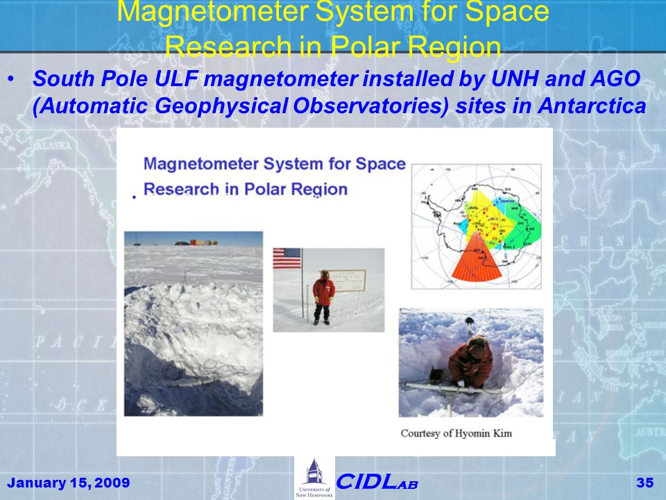 January 15, 200935 CIDL ab Magnetometer System for Space Research in Polar Region South Pole ULF magnetometer installed by UNH and AGO (Automatic Geop