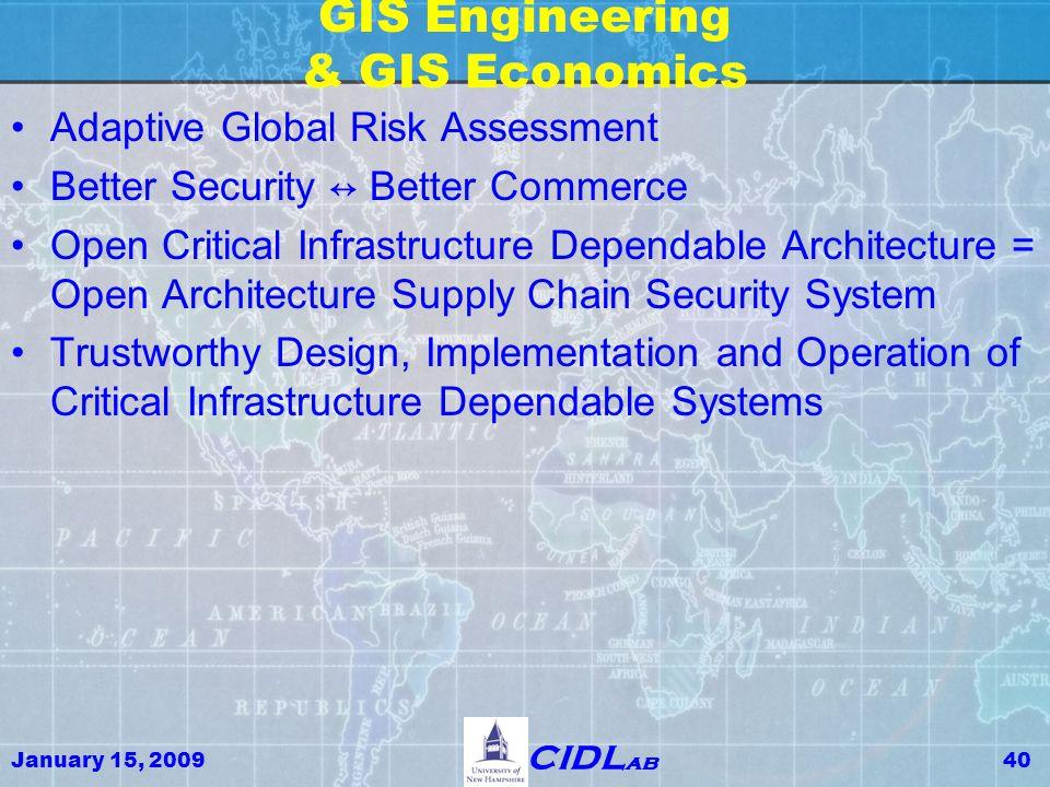 January 15, 200940 CIDL ab GIS Engineering & GIS Economics Adaptive Global Risk Assessment Better Security ↔ Better Commerce Open Critical Infrastruct