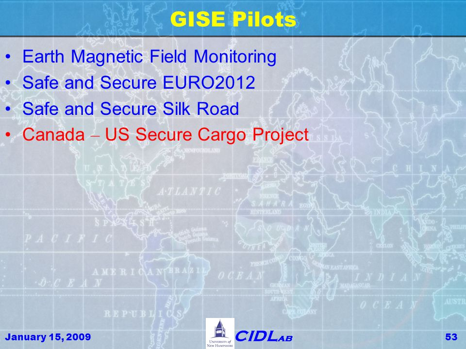 January 15, 200953 CIDL ab GISE Pilots Earth Magnetic Field Monitoring Safe and Secure EURO2012 Safe and Secure Silk Road Canada – US Secure Cargo Pro