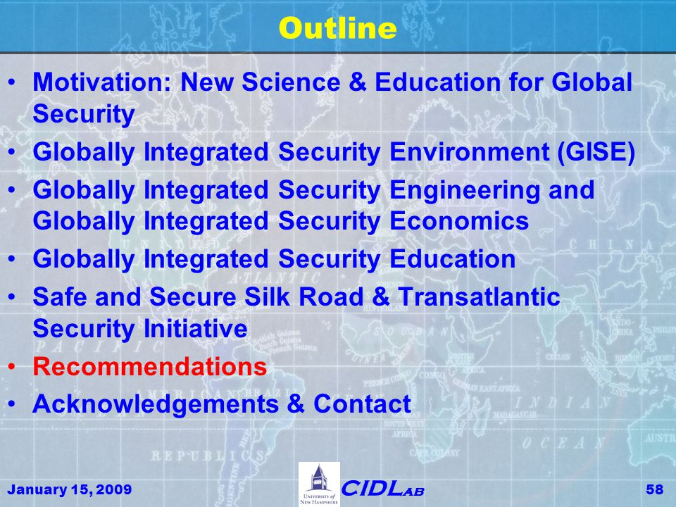January 15, 200958 CIDL ab Outline Motivation: New Science & Education for Global Security Globally Integrated Security Environment (GISE) Globally In