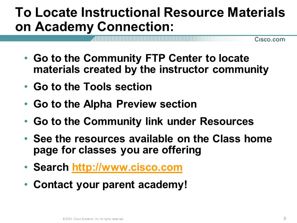 333 © 2004, Cisco Systems, Inc. All rights reserved. To Locate Instructional Resource Materials on Academy Connection: Go to the Community FTP Center
