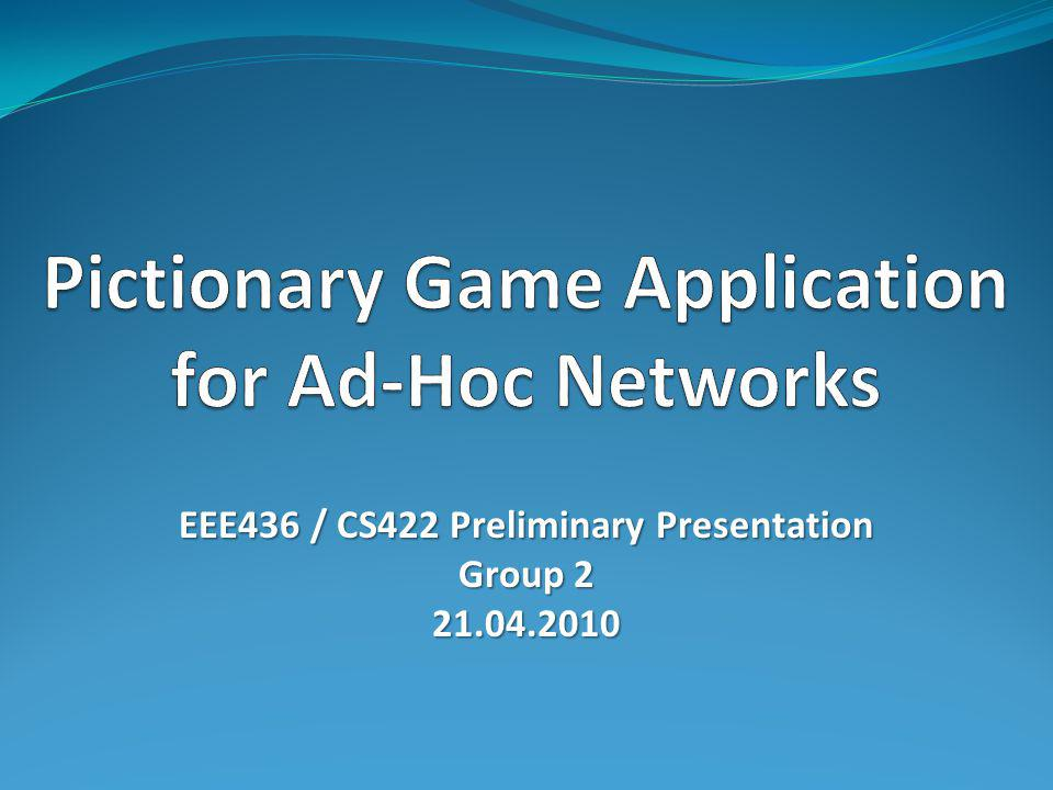 EEE436 / CS422 Preliminary Presentation Group 2 21.04.2010