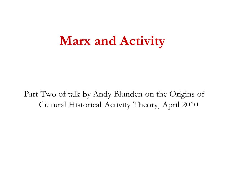 Marx and Activity Part Two of talk by Andy Blunden on the Origins of Cultural Historical Activity Theory, April 2010