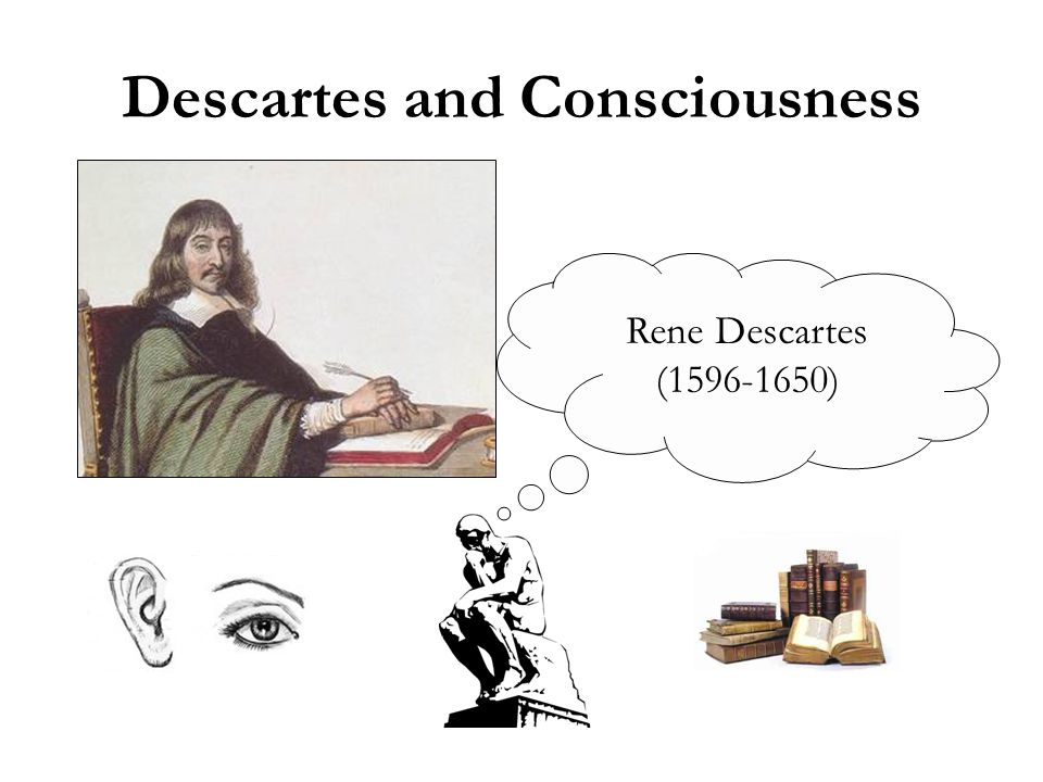 Descartes and Consciousness Rene Descartes (1596-1650)