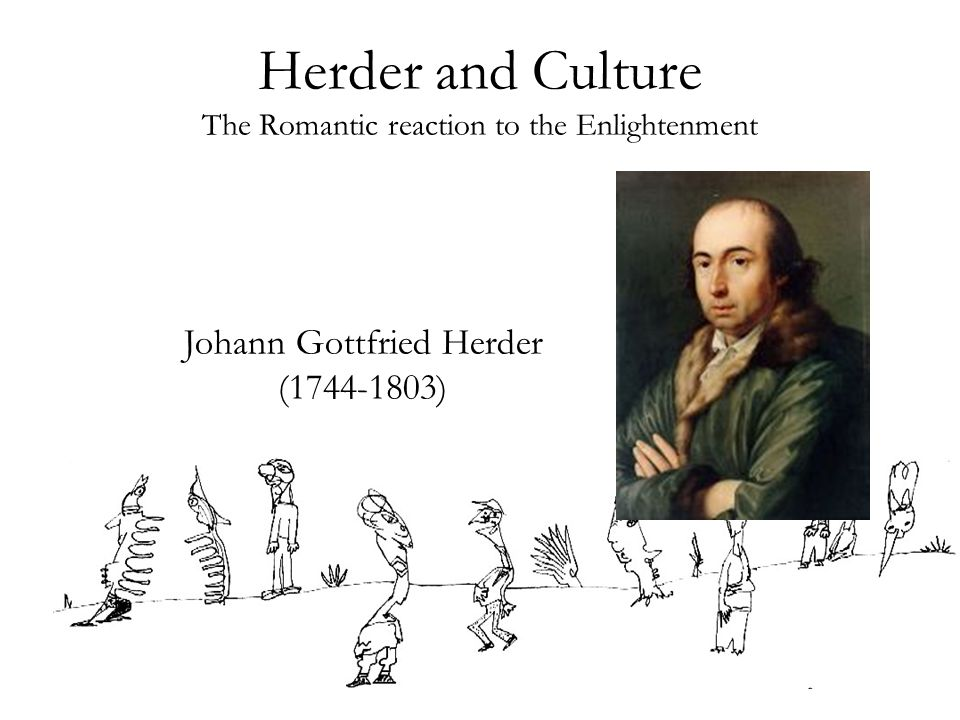 Herder and Culture The Romantic reaction to the Enlightenment Johann Gottfried Herder (1744-1803)