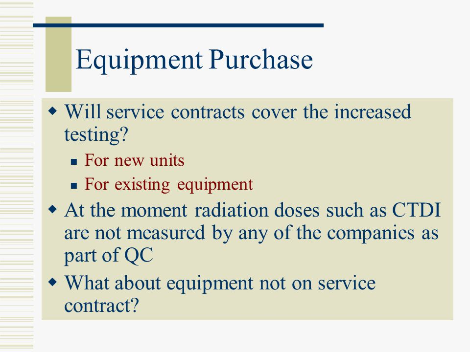 Equipment Purchase  Will service contracts cover the increased testing.