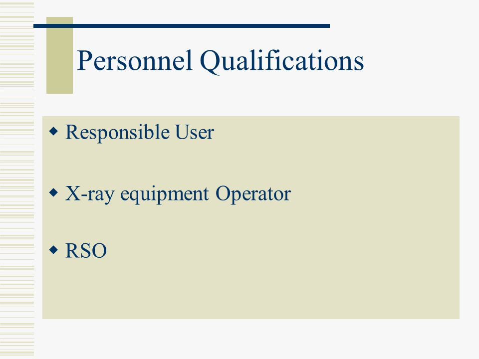 Personnel Qualifications  Responsible User  X-ray equipment Operator  RSO
