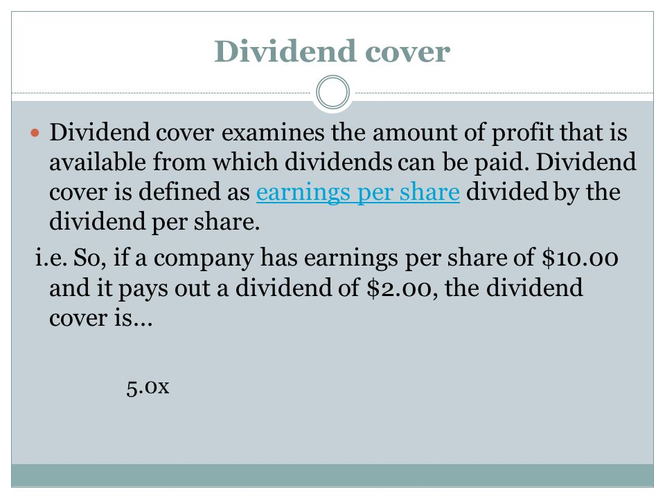 Dividend cover Dividend cover examines the amount of profit that is available from which dividends can be paid. Dividend cover is defined as earnings
