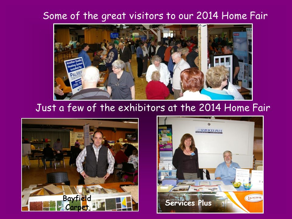 Just a few of the exhibitors at the 2014 Home Fair Services Plus Some of the great visitors to our 2014 Home Fair Bayfield Carpet