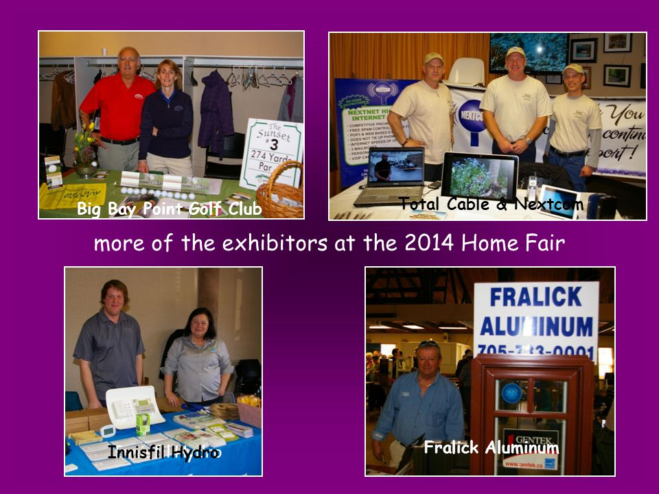 more of the exhibitors at the 2014 Home Fair Innisfil Hydro Fralick Aluminum Big Bay Point Golf Club Total Cable & Nextcom Innisfil Hydro