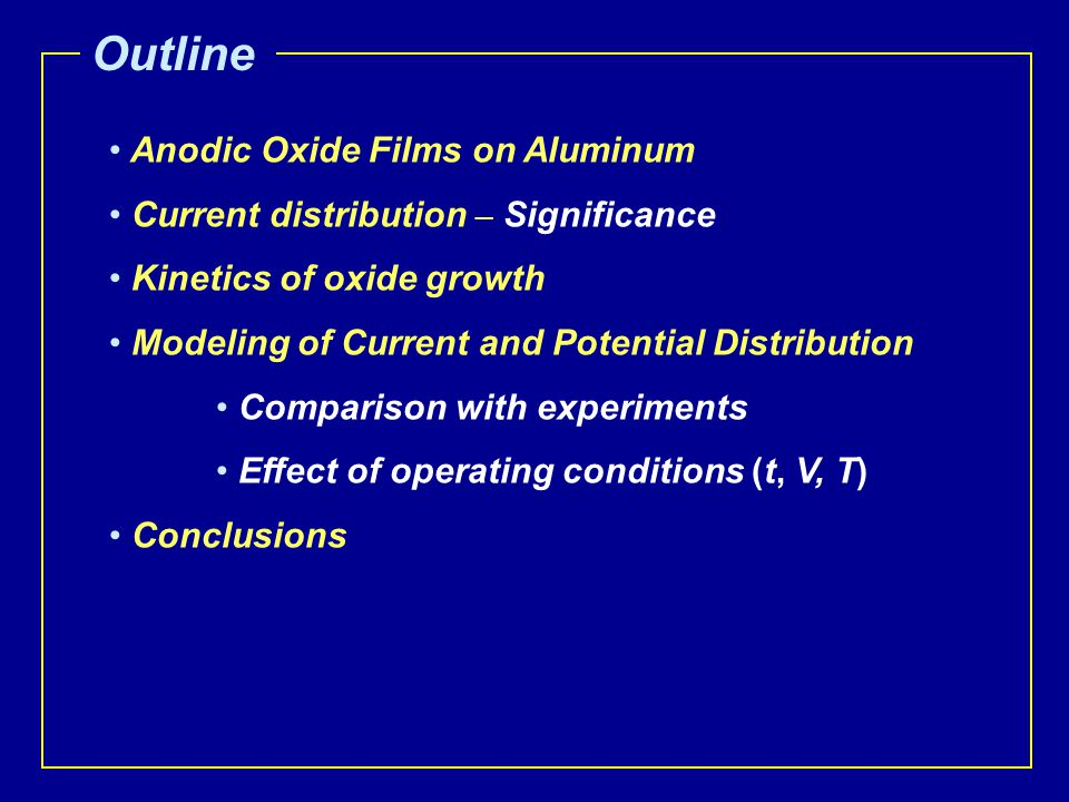 Anodic Oxide Films on Aluminum Current distribution – Significance Kinetics of oxide growth Modeling of Current and Potential Distribution Comparison