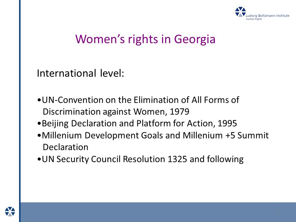 Women's rights in Georgia 3 National level: National Action Plan on the implementation of UNSCR 1325 in Georgia 2012-2015 (2011) National Action Plan on Gender Equality 2011-2012 (2011) National Action Plan for combating domestic violence and measures to protect victims of domestic violence 2011-2012 (2011) Law against trafficking (2006) State concept of gender equality (2006)