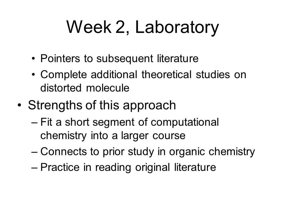 Week 2, Laboratory Pointers to subsequent literature Complete additional theoretical studies on distorted molecule Strengths of this approach –Fit a s