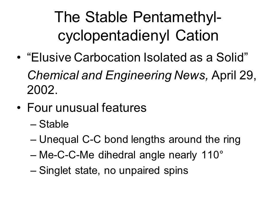 "The Stable Pentamethyl- cyclopentadienyl Cation ""Elusive Carbocation Isolated as a Solid"" Chemical and Engineering News, April 29, 2002. Four unusual"