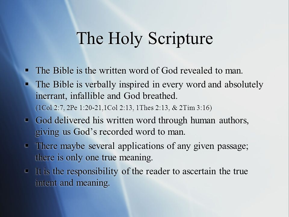 The Holy Scripture  The Bible is the written word of God revealed to man.