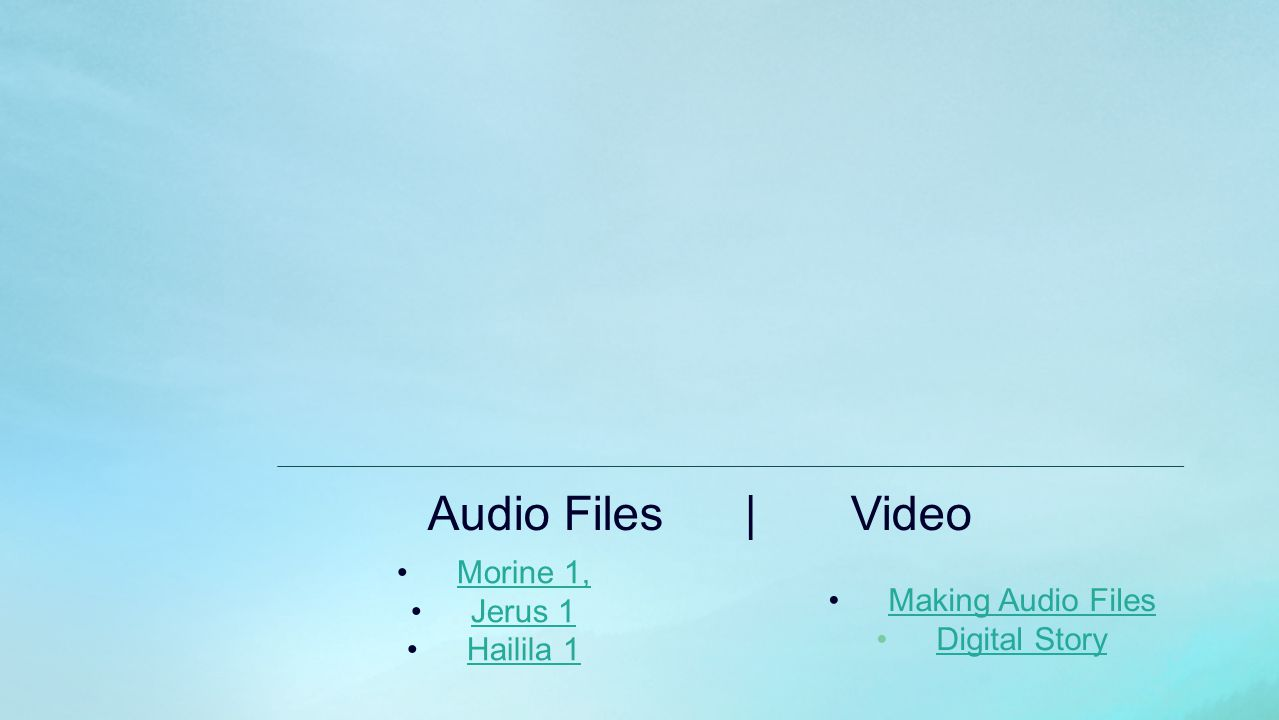 Audio Files | Video Morine 1, Jerus 1 Hailila 1 Making Audio Files Digital Story