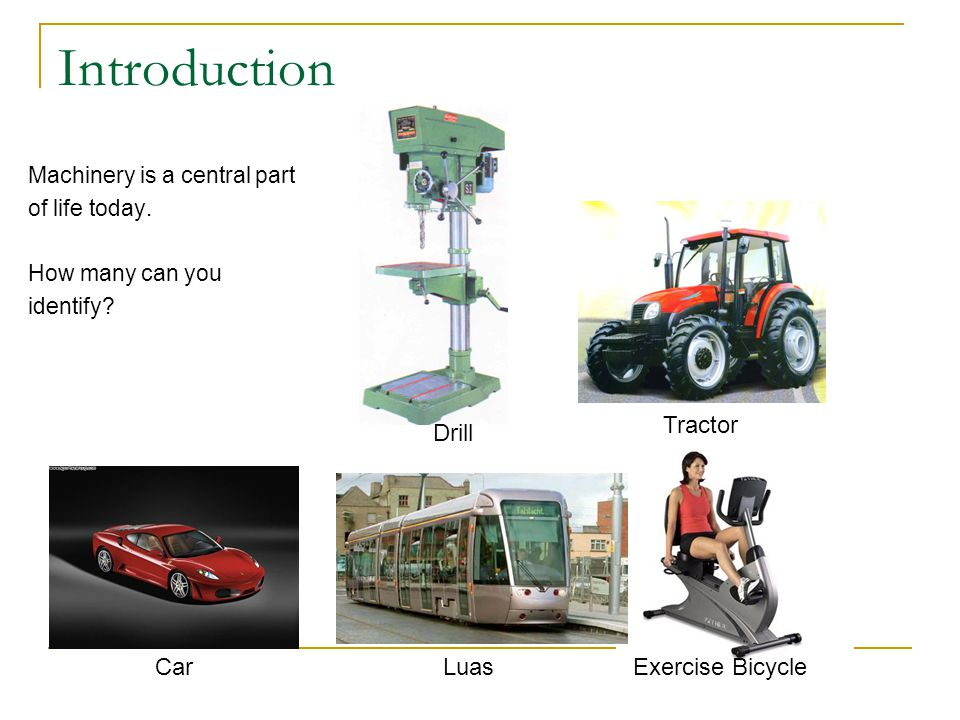 Introduction Machinery is a central part of life today.