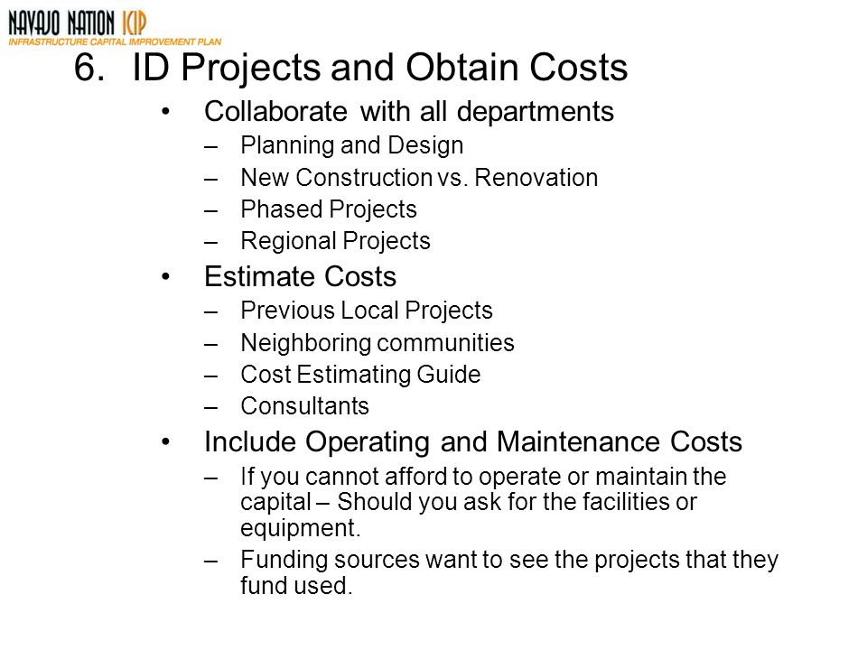 6.ID Projects and Obtain Costs Collaborate with all departments –Planning and Design –New Construction vs.