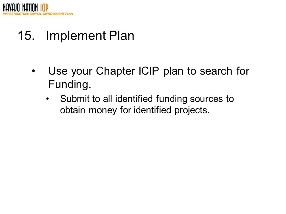 15.Implement Plan Use your Chapter ICIP plan to search for Funding.