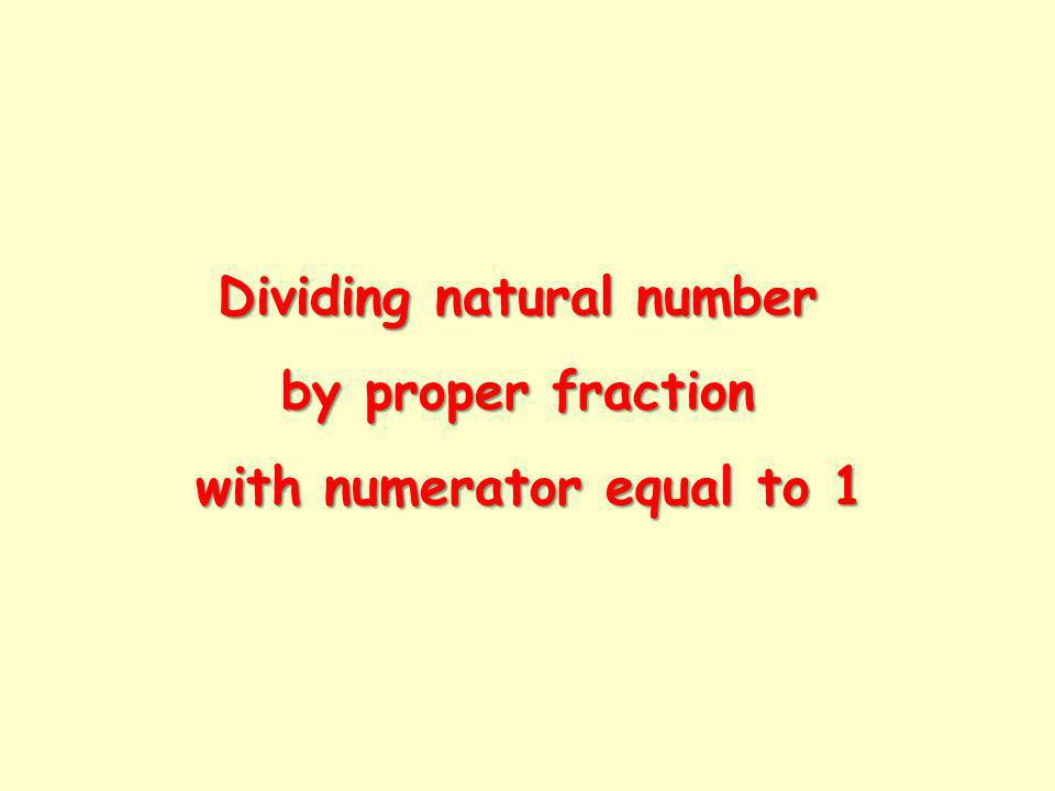 Dividing natural number by proper fraction with numerator equal to 1