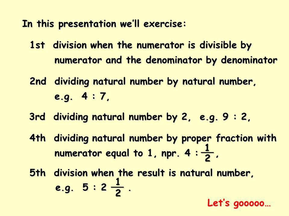 Division when the numerator is divisible by numerator and the denominator by denominator and the denominator by denominator
