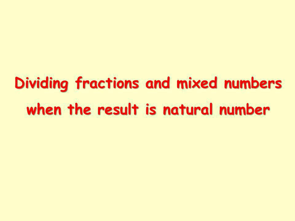 Dividing fractions and mixed numbers when the result is natural number