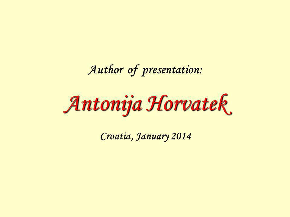 Author of presentation: Antonija Horvatek Croatia, January 2014