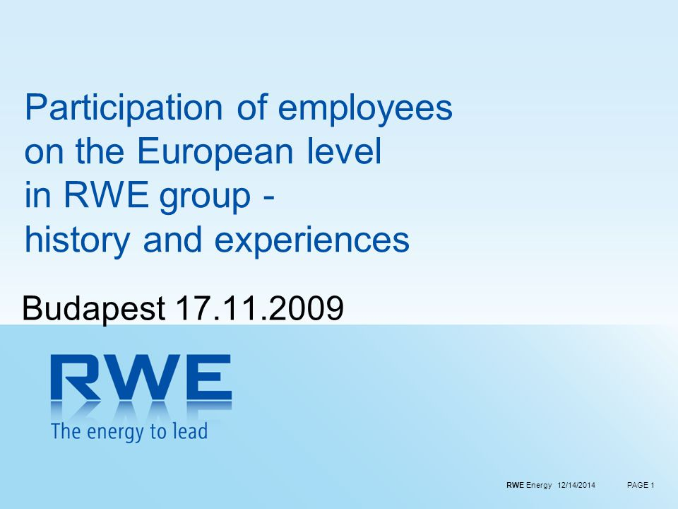 RWE Energy 12/14/2014PAGE 1 Participation of employees on the European level in RWE group - history and experiences Budapest 17.11.2009